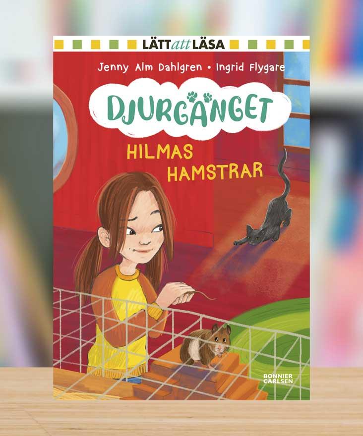Djurgänget: Hilmas hamstrar av Jenny Alm Dahlgren • Ingrid Flygare